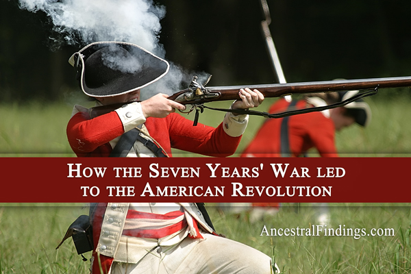 How the Seven Years' War led to the American Revolution