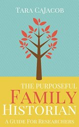 The Purposeful Family Historian: A Guide for Researchers [Kindle Edition]