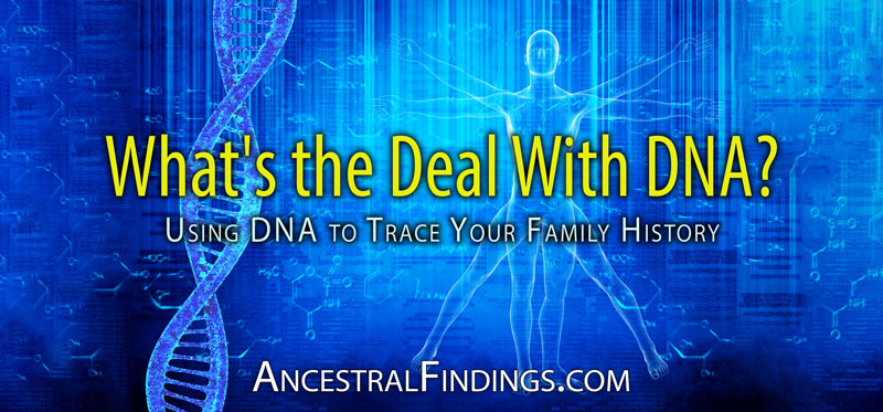 What's the Deal With DNA? Using DNA to Trace Your Family History