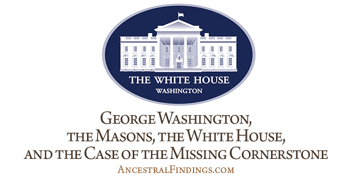 George-Washington-the-Masons-the-White-House-and-the-Case-of-the-Missing-Cornerstone