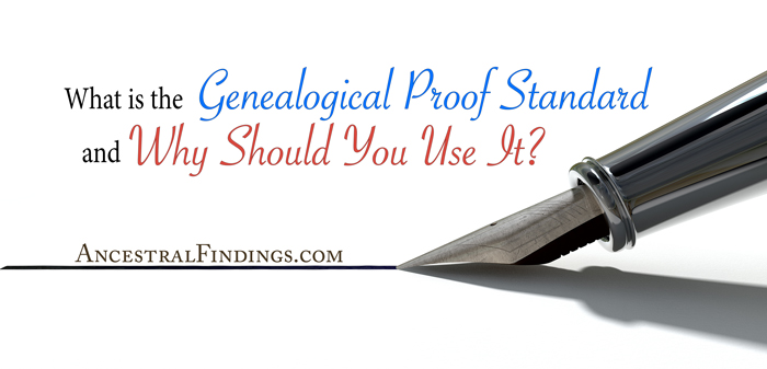 What is the Genealogical Proof Standard and Why Should You Use It?