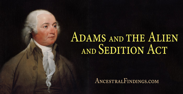 Adams and the Alien and Sedition Act — AncestralFindings.com