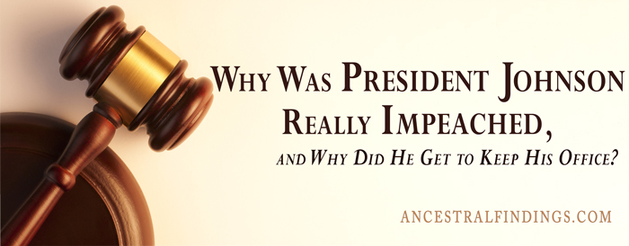Why Was President Johnson Really Impeached, and Why Did He Get to Keep His Office?