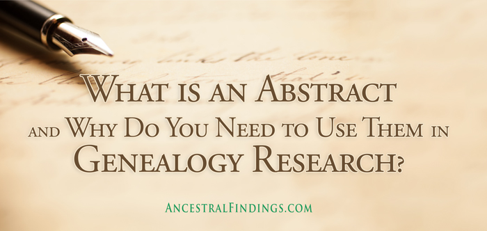What is an Abstract and Why Do You Need to Use Them in Genealogy Research?