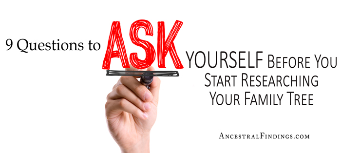 9 Questions to Ask Yourself Before You Start Researching Your Family Tree