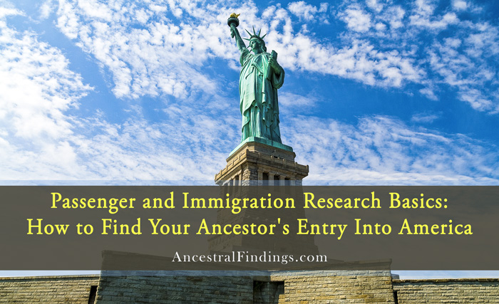 Passenger and Immigration Research Basics: How to Find Your Ancestor's Entry Into America
