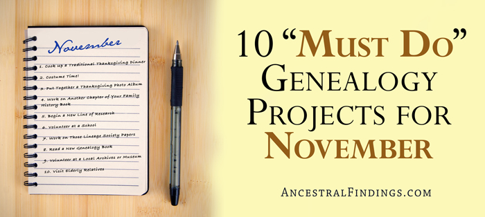 """10 """"Must Do"""" Genealogy Projects for November"""
