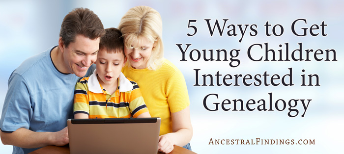 5 Ways to Get Young Children Interested in Genealogy