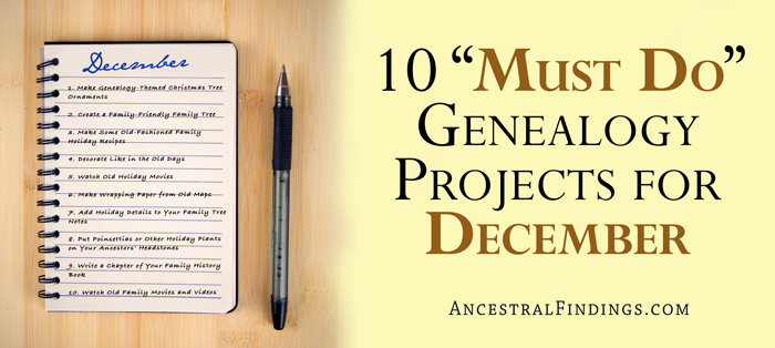 "10 ""Must Do"" Genealogy Projects for December"