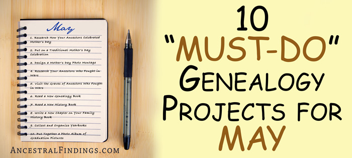 "10 ""Must-Do"" Genealogy Projects for May"