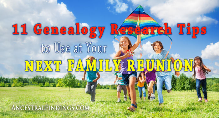 11 Genealogy Research Tips to Use at Your Next Family Reunion