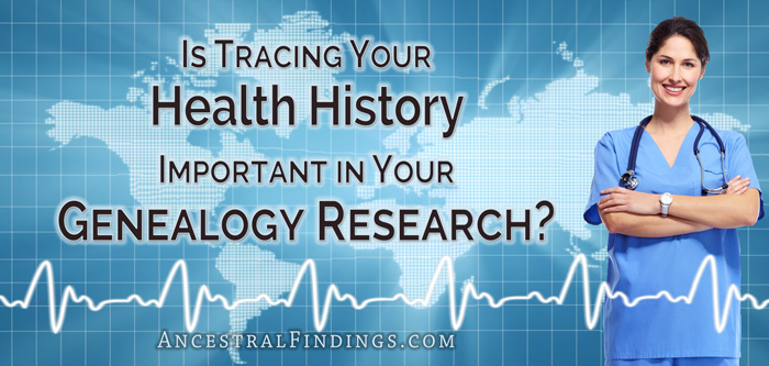 Is Tracing Your Health History Important in Your Genealogy Research?